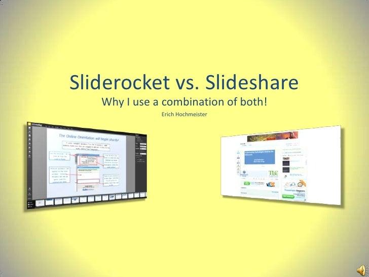 Sliderocket vs. Slideshare<br />Why I use a combination of both!<br />Erich Hochmeister<br />