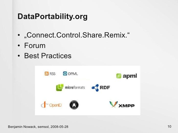 "DataPortability.org       • ""Connect.Control.Share.Remix.""      • Forum      • Best Practices     Benjamin Nowack, semsol,..."