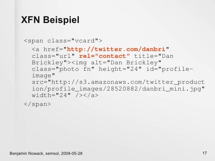 XFN Beispiel        <span class=quot;vcardquot;>         <a href=quot;http://twitter.com/danbriquot;         class=quot;ur...