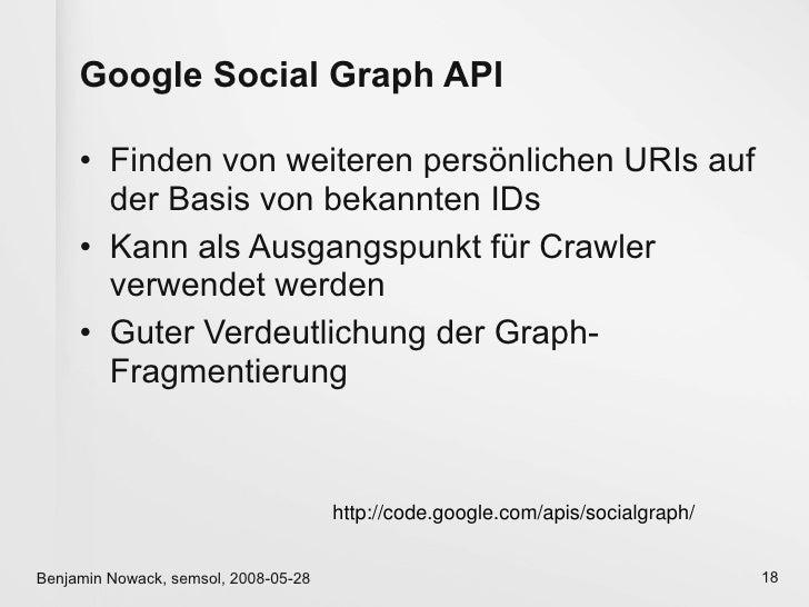 Google Social Graph API       • Finden von weiteren persönlichen URIs auf        der Basis von bekannten IDs      • Kann a...