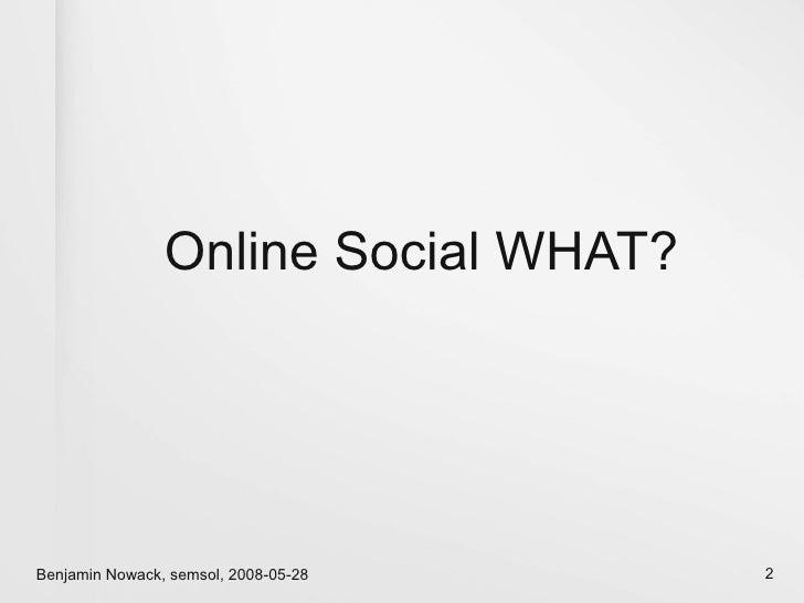 Online Social WHAT?     Benjamin Nowack, semsol, 2008-05-28   2