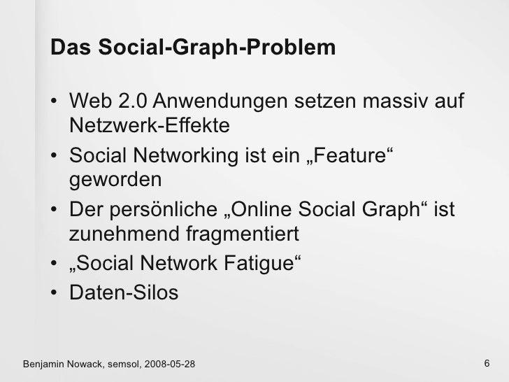 Das Social-Graph-Problem       • Web 2.0 Anwendungen setzen massiv auf        Netzwerk-Effekte      • Social Networking is...