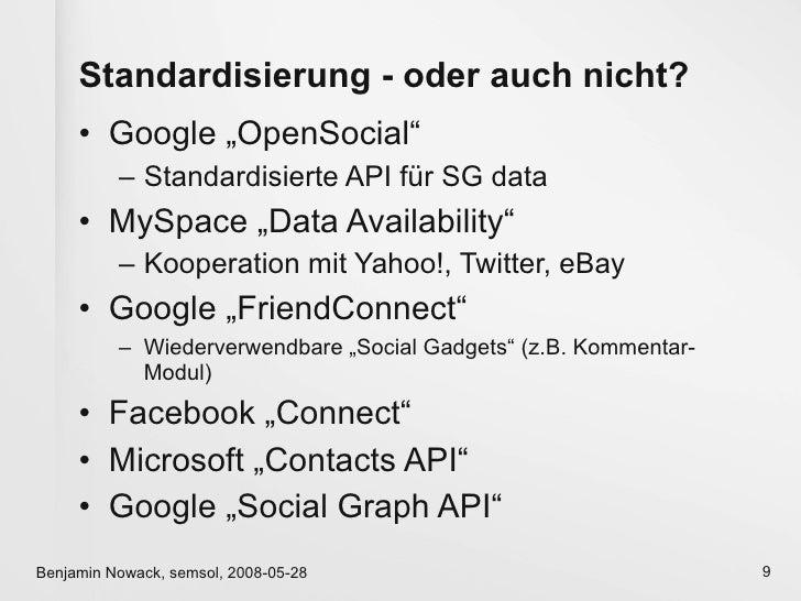 """Standardisierung - oder auch nicht?      • Google """"OpenSocial""""           – Standardisierte API für SG data      • MySpace ..."""