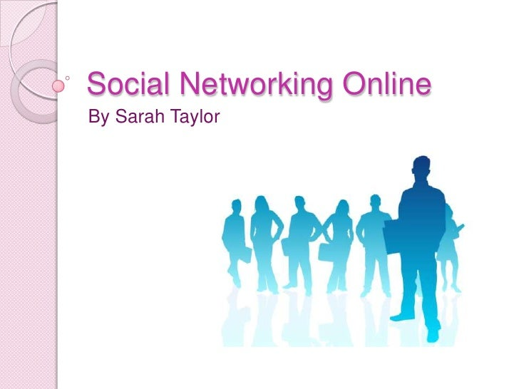 Social Networking Online By Sarah Taylor