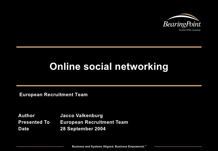 Online social networking Author Jacco Valkenburg Presented To European Recruitment Team Date 28 September 2004 European Re...