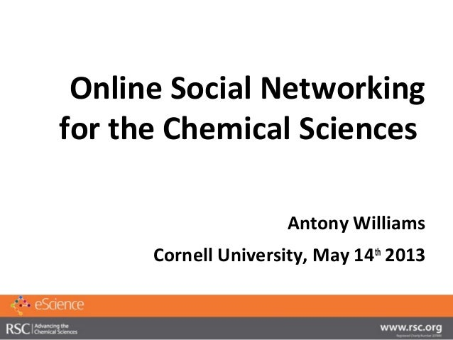 Online Social Networkingfor the Chemical SciencesAntony WilliamsCornell University, May 14th2013