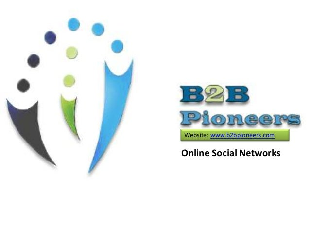 Website: www.b2bpioneers.com  Online Social Networks