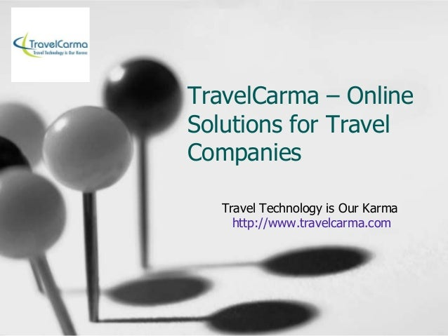 TravelCarma – Online Solutions for Travel Companies Travel Technology is Our Karma http://www.travelcarma.com