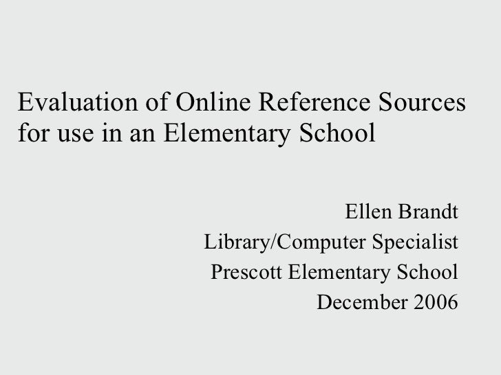 Evaluation of Online Reference Sources  for use in an Elementary School Ellen Brandt Library/Computer Specialist Prescott ...