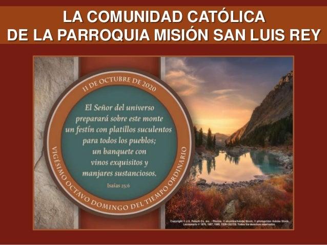 DE LA PARROQUIA MISIÓN SAN LUIS REY LA COMUNIDAD CATÓLICA