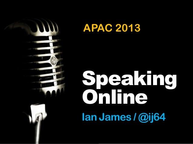 APAC 2013APAC 2013SpeakingOnlineIan James / @ij64