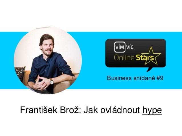 Business snídaně #9 František Brož: Jak ovládnout hype