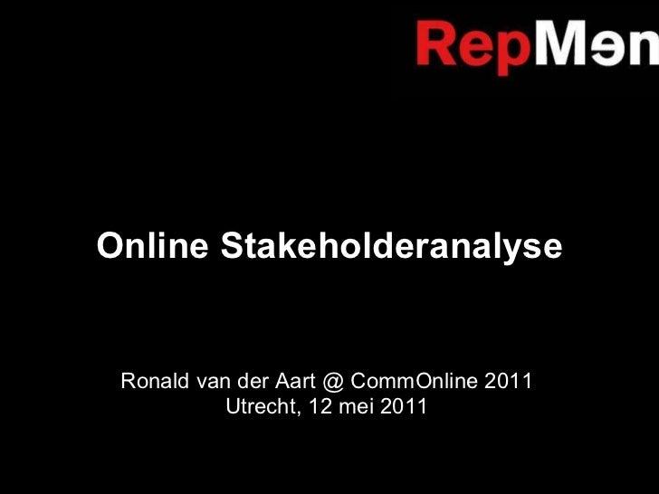 Online Stakeholderanalyse Ronald van der Aart @ CommOnline 2011 Utrecht, 12 mei 2011