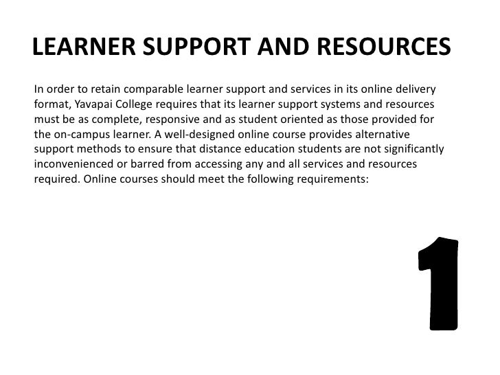 LEARNER SUPPORT AND RESOURCES<br />In order to retain comparable learner support and services in its online delivery forma...