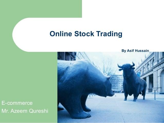 Online Stock TradingBy Asif HussainE-commerceMr. Azeem Qureshi