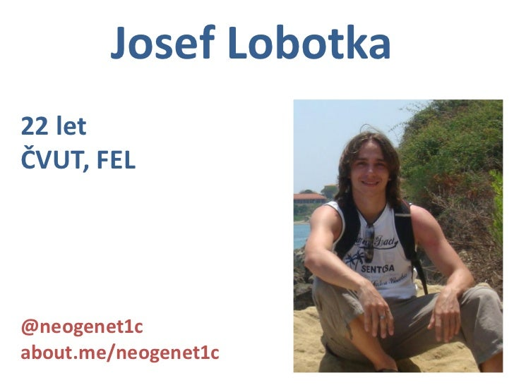 Josef Lobotka22 letČVUT, FEL@neogenet1cabout.me/neogenet1c
