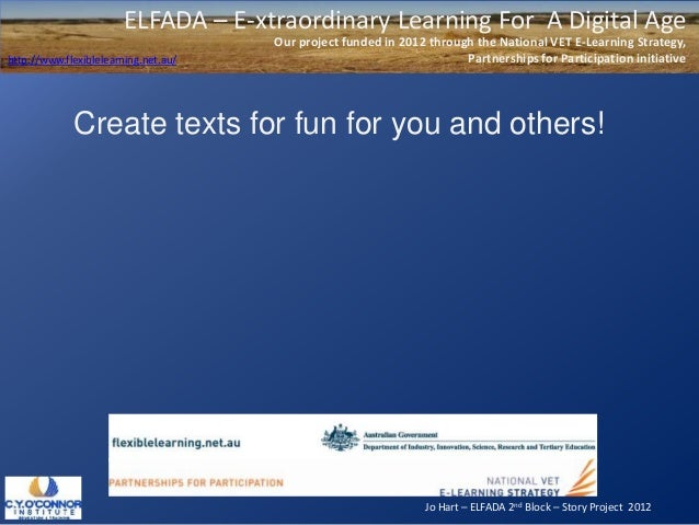 Jo Hart – ELFADA 2nd Block – Story Project 2012ELFADA – E-xtraordinary Learning For A Digital AgeOur project funded in 201...