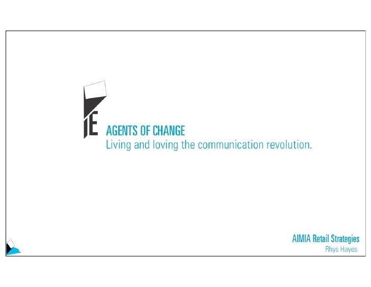 AGENTS OF CHANGE     Living and loving the communication revolution.                                             Retail   ...