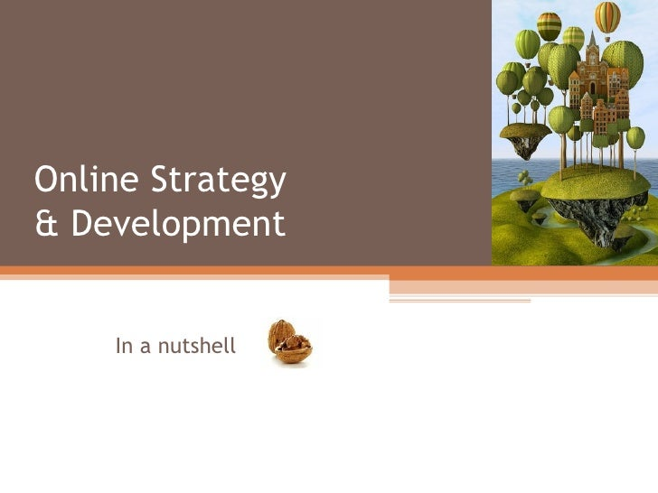 Online Strategy & Development In a nutshell