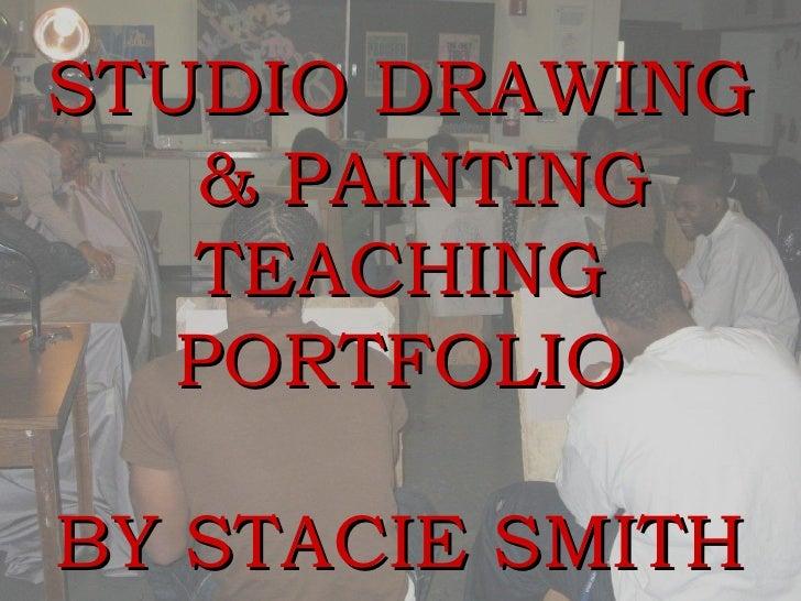 STUDIO DRAWING  & PAINTING TEACHING PORTFOLIO BY STACIE SMITH