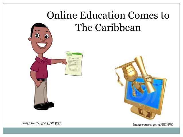 Image source: goo.gl/WQVge Online Education Comes to The Caribbean Image source: goo.gl/EDHVC