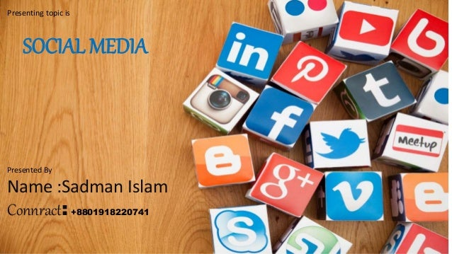 Presenting topic is SOCIAL MEDIA Presented By Name :Sadman Islam Connract: +8801918220741