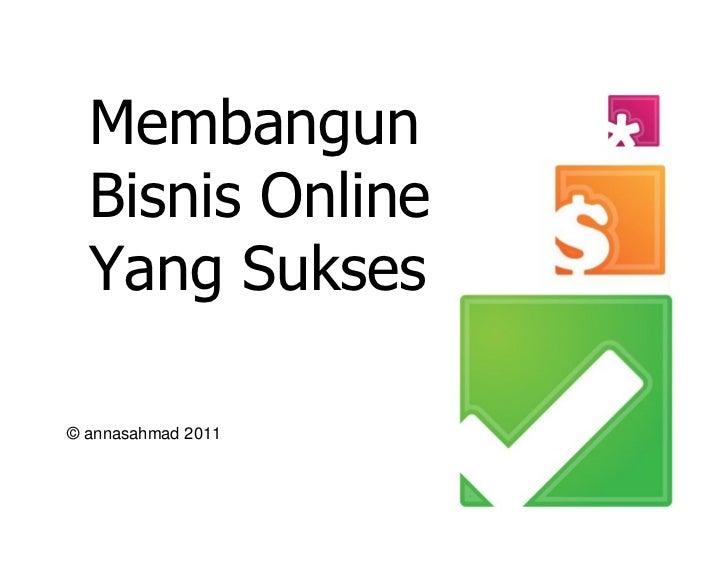 Membangun  Bisnis Online  Yang Sukses© annasahmad 2011