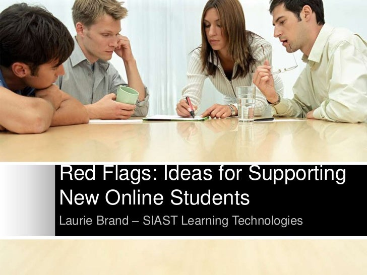 Red Flags: Ideas for SupportingNew Online StudentsLaurie Brand – SIAST Learning Technologies