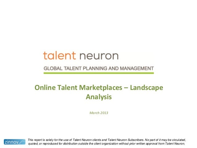 Online Talent Marketplaces – LandscapeAnalysisMarch 2013This report is solely for the use of Talent Neuron clients and Tal...