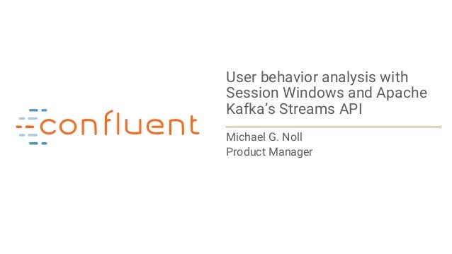 User Behavior Analysis With Session Windows And Apache Kafka'S Stream…