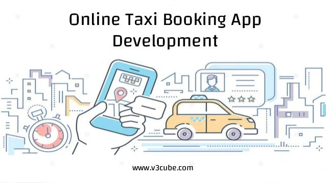 Taxi Booking App Online Taxi Booking App Development www.v3cube.com