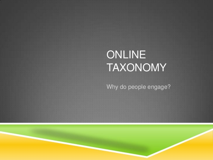 ONLINETAXONOMYWhy do people engage?
