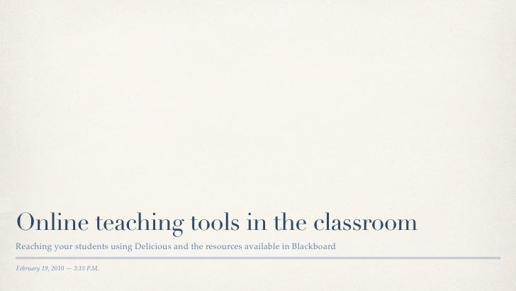 Online teaching tools in the classroom Reaching your students using Delicious and the resources available in Blackboard  F...