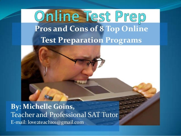Pros and Cons of 8 Top Online           Test Preparation ProgramsBy: Michelle Goins,Teacher and Professional SAT TutorE-ma...