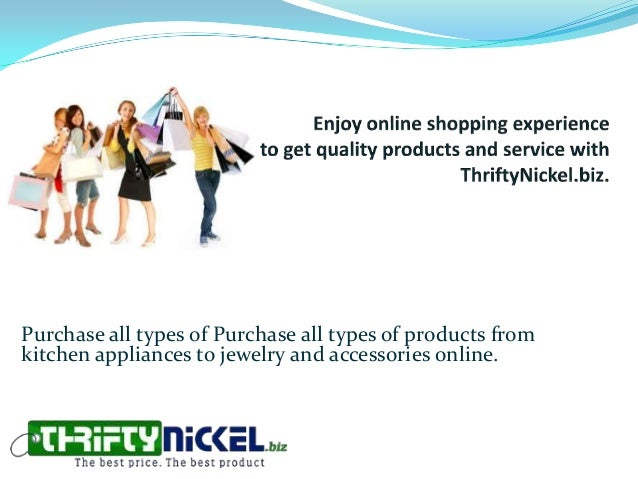 Purchase all types of Purchase all types of products fromkitchen appliances to jewelry and accessories online.