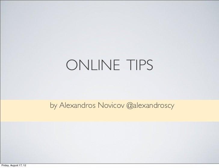 ONLINE TIPS                        by Alexandros Novicov @alexandroscyFriday, August 17, 12