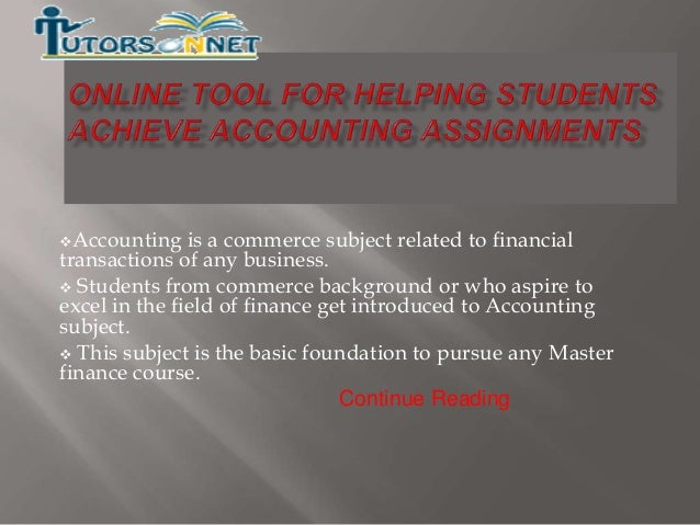 online tool for helping students achieve accounting assignments accounting is a commerce subject related to financial transactions of any business