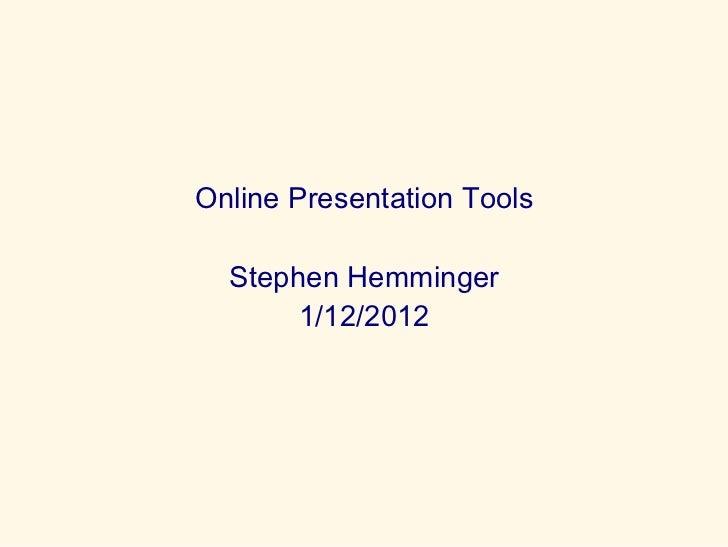 Online Presentation Tools Stephen Hemminger 1/12/2012