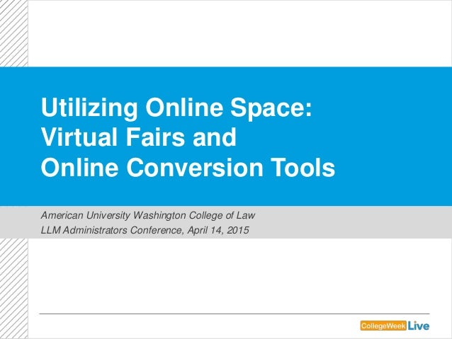 Utilizing Online Space: Virtual Fairs and Online Conversion Tools American University Washington College of Law LLM Admini...