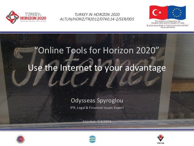 "TURKEYINHORIZON2020 ALTUN/HORIZ/TR2012/0740.14-2/SER/005 ""OnlineToolsforHorizon2020"" UsetheInternettoyouradvan..."