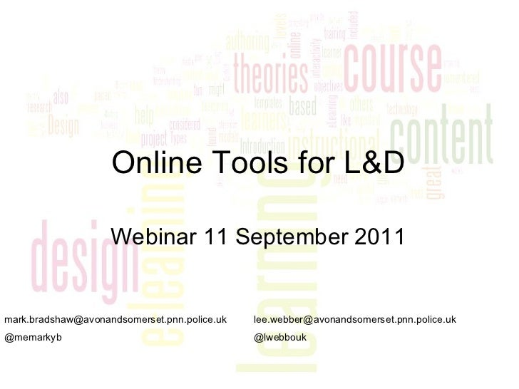 Online Tools for L&D <ul><li>Webinar 11 September 2011 </li></ul>[email_address] @memarkyb [email_address] @lwebbouk