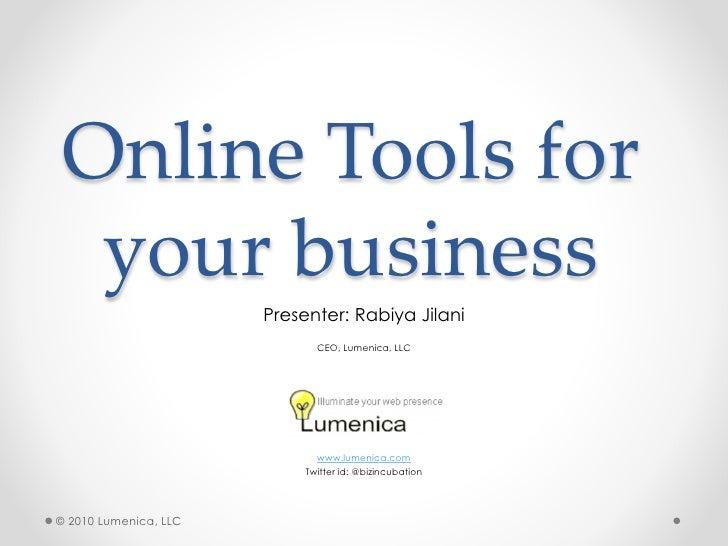 Online Tools for   your business                        Presenter: Rabiya Jilani                               CEO, Lumeni...