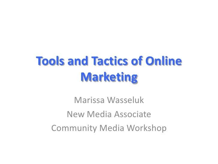 Tools and Tactics of Online        Marketing      Marissa Wasseluk     New Media Associate  Community Media Workshop