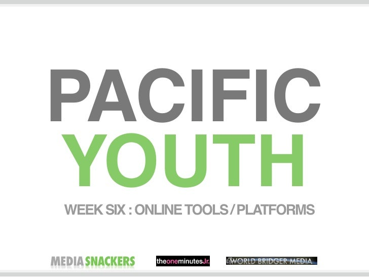 PACIFIC YOUTH WEEK SIX : ONLINE TOOLS / PLATFORMS