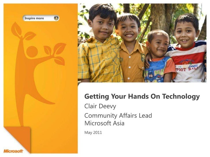 Getting Your Hands On Technology <br />Clair Deevy<br />Community Affairs LeadMicrosoft Asia <br />May 2011<br />