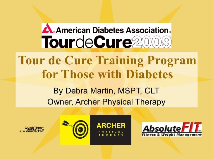Tour de Cure Training Program for Those with Diabetes By Debra Martin, MSPT, CLT Owner, Archer Physical Therapy