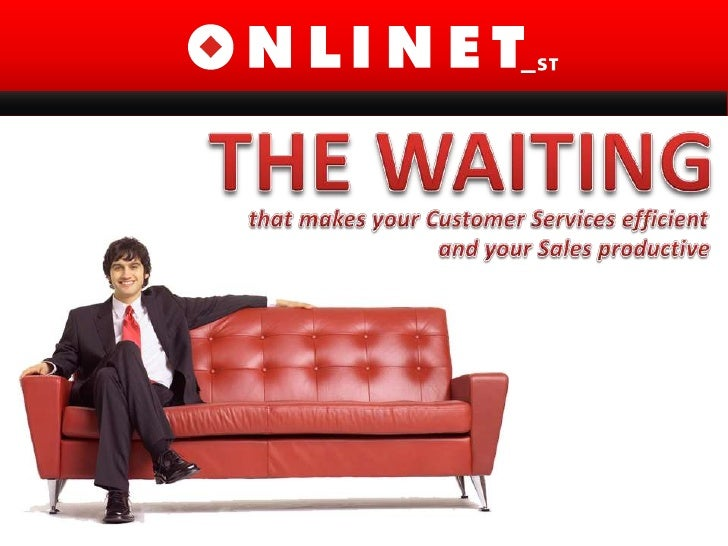 THE WAITING<br />thatmakesyourCustomerServicesefficient<br />                                          and your Sales prod...