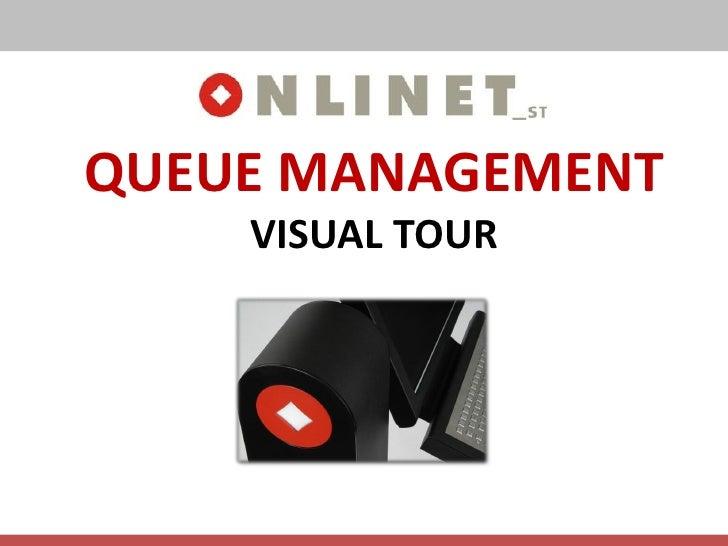 QUEUE MANAGEMENT     VISUAL TOUR