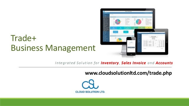 Trade+ Business Management Integrated Solution for Inventory, Sales Invoice and Accounts www.cloudsolutionltd.com/trade.php