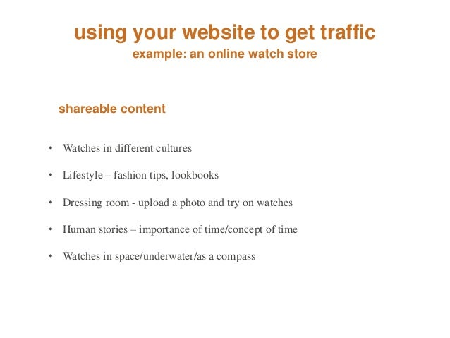 using your website to get traffic  example: an online watch store  shareable content  • Watches in different cultures  • L...